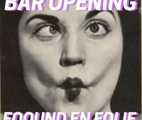 • BAR OPENING : FOOUND EN FOLIE •